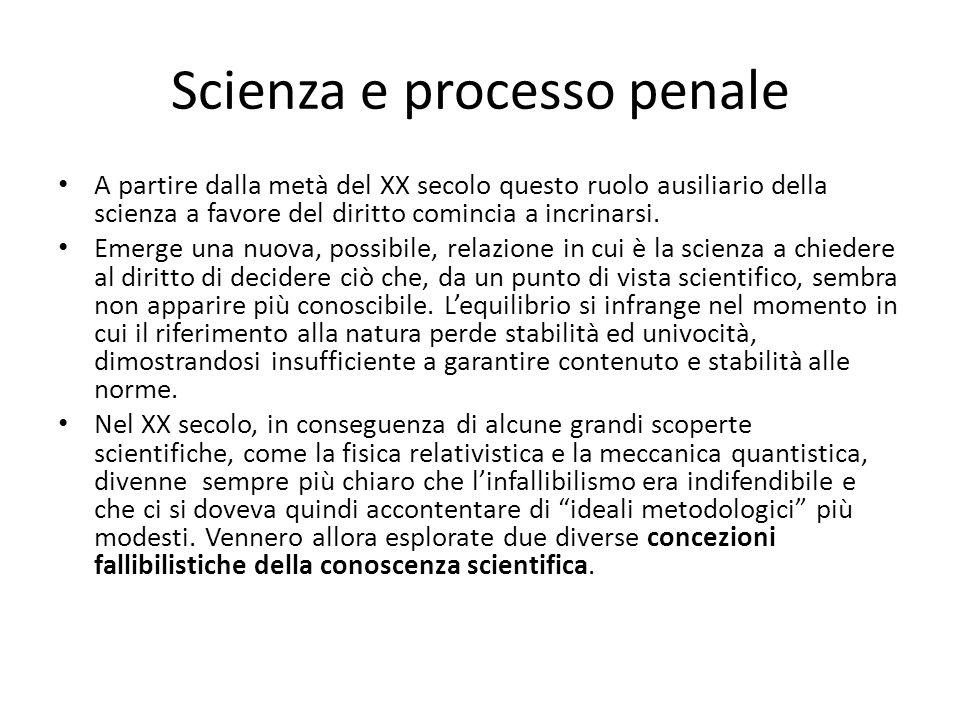 Scienza e processo penale A partire dalla metà del XX secolo questo ruolo ausiliario della scienza a favore del diritto comincia a incrinarsi.