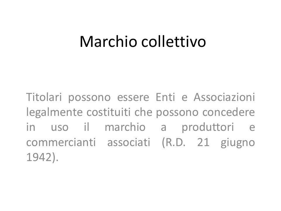 Marchio collettivo Titolari possono essere Enti e Associazioni legalmente costituiti che possono concedere in uso il marchio a produttori e commercian