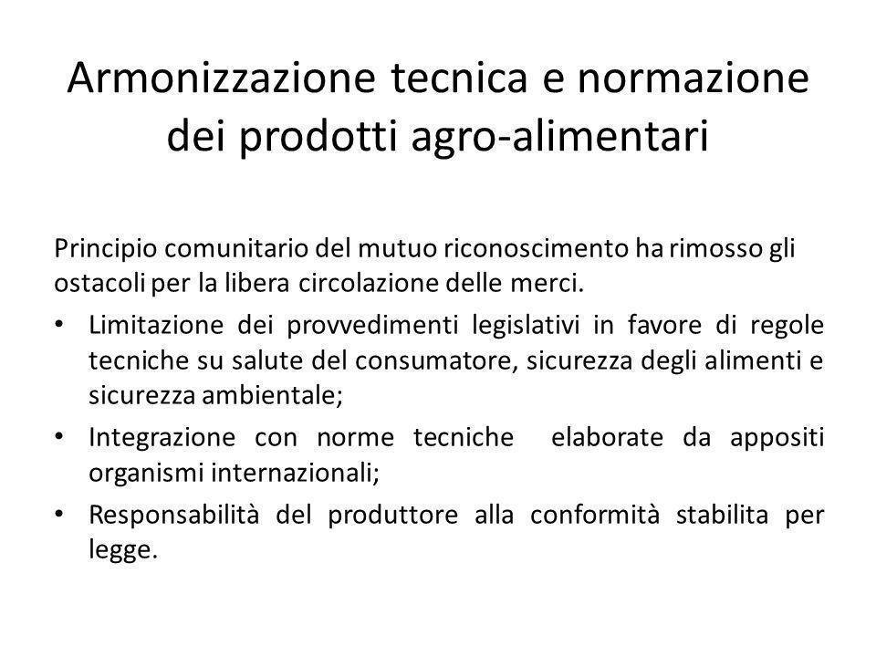 Armonizzazione tecnica e normazione dei prodotti agro-alimentari Principio comunitario del mutuo riconoscimento ha rimosso gli ostacoli per la libera