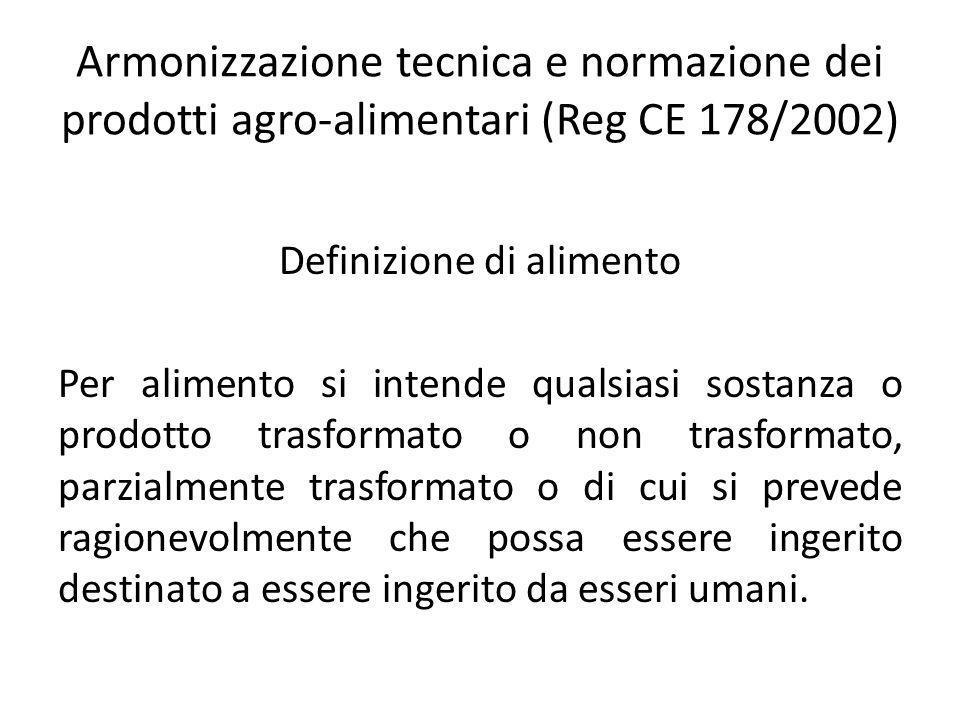 Armonizzazione tecnica e normazione dei prodotti agro-alimentari (Reg CE 178/2002) Definizione di alimento Per alimento si intende qualsiasi sostanza