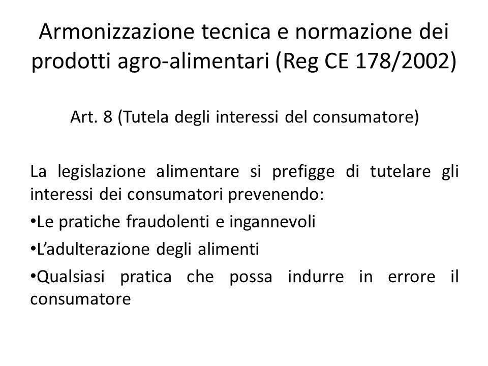 Armonizzazione tecnica e normazione dei prodotti agro-alimentari (Reg CE 178/2002) Art. 8 (Tutela degli interessi del consumatore) La legislazione ali
