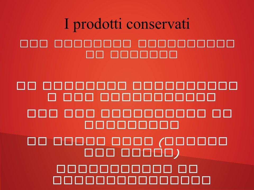 I prodotti conservati Per prodotto conservato si intende Un alimento sottoposto a dei trattamenti che gli consentono di aumentare lo shell life ( dura