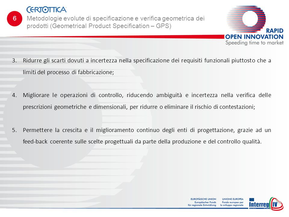 6Metodologie evolute di specificazione e verifica geometrica dei prodotti (Geometrical Product Specification – GPS) 3.Ridurre gli scarti dovuti a ince