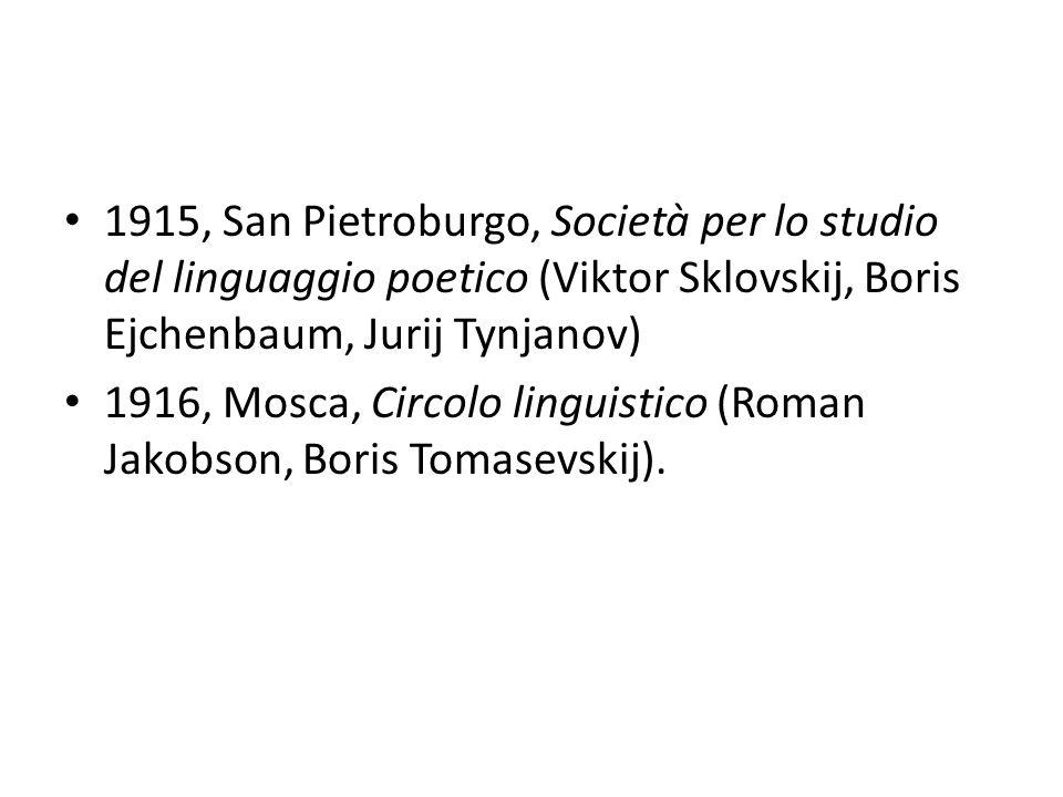 1915, San Pietroburgo, Società per lo studio del linguaggio poetico (Viktor Sklovskij, Boris Ejchenbaum, Jurij Tynjanov) 1916, Mosca, Circolo linguist