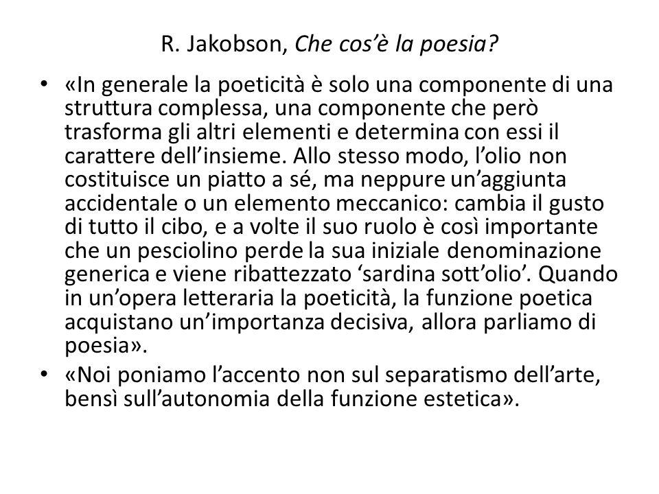 R. Jakobson, Che cos'è la poesia? «In generale la poeticità è solo una componente di una struttura complessa, una componente che però trasforma gli al