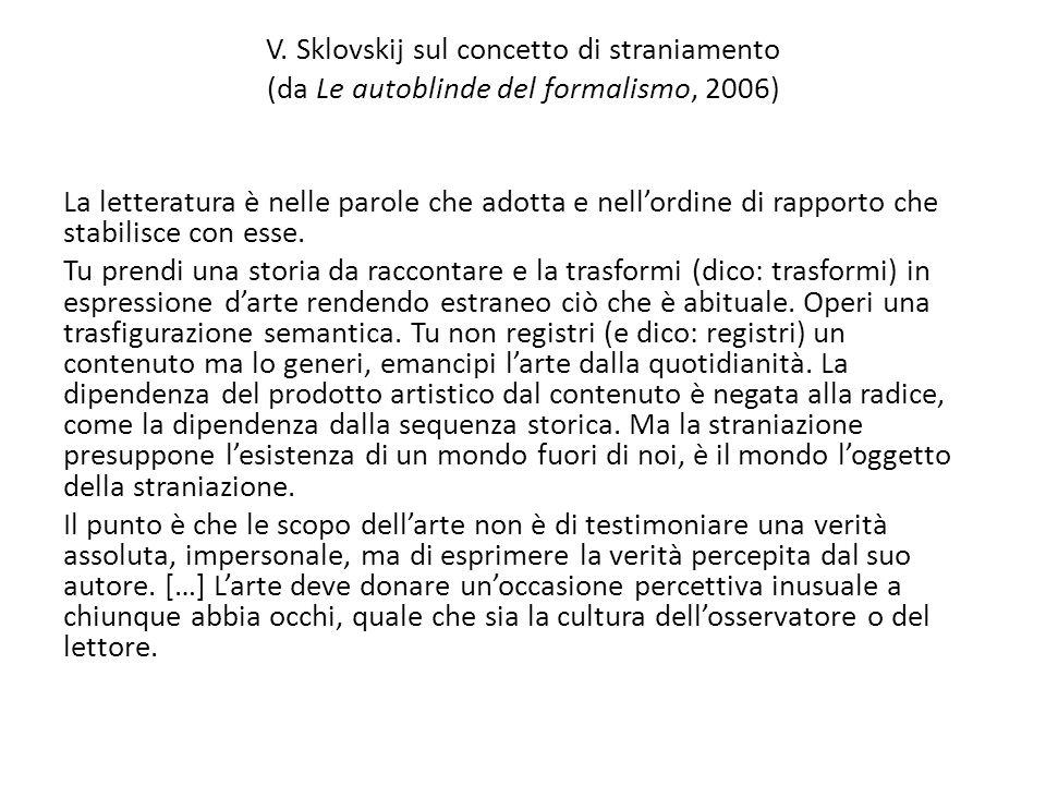 V. Sklovskij sul concetto di straniamento (da Le autoblinde del formalismo, 2006) La letteratura è nelle parole che adotta e nell'ordine di rapporto c