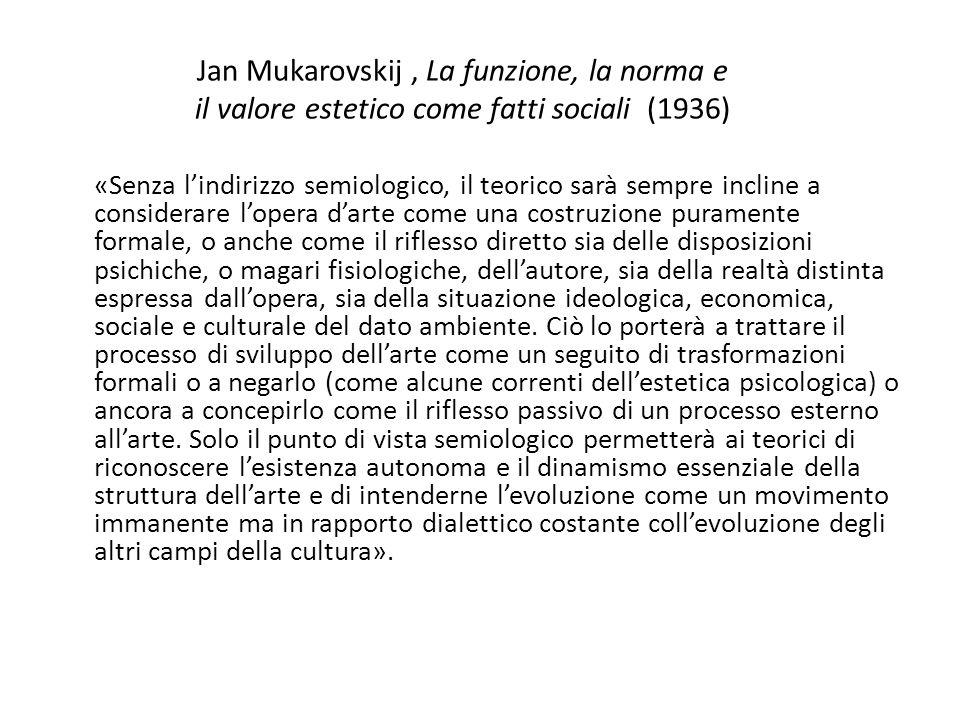 Jan Mukarovskij, La funzione, la norma e il valore estetico come fatti sociali (1936) «Senza l'indirizzo semiologico, il teorico sarà sempre incline a