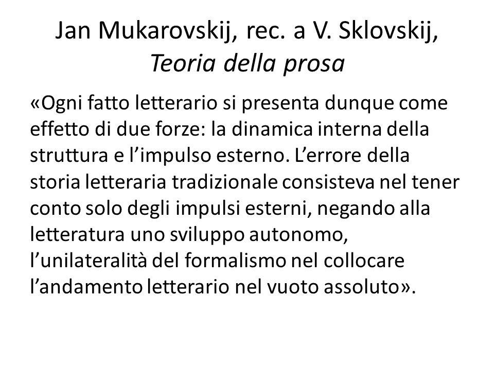 Jan Mukarovskij, rec. a V. Sklovskij, Teoria della prosa «Ogni fatto letterario si presenta dunque come effetto di due forze: la dinamica interna dell