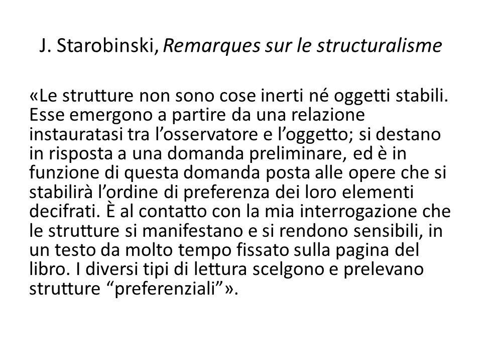 J. Starobinski, Remarques sur le structuralisme «Le strutture non sono cose inerti né oggetti stabili. Esse emergono a partire da una relazione instau