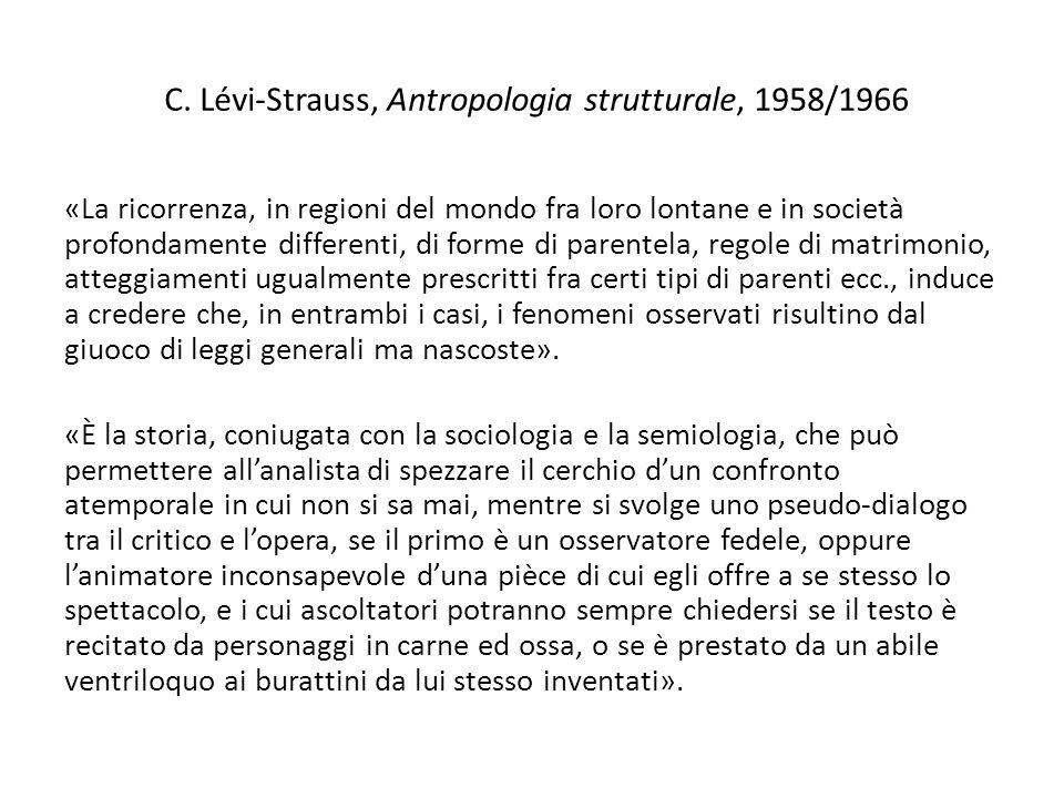 C. Lévi-Strauss, Antropologia strutturale, 1958/1966 «La ricorrenza, in regioni del mondo fra loro lontane e in società profondamente differenti, di f