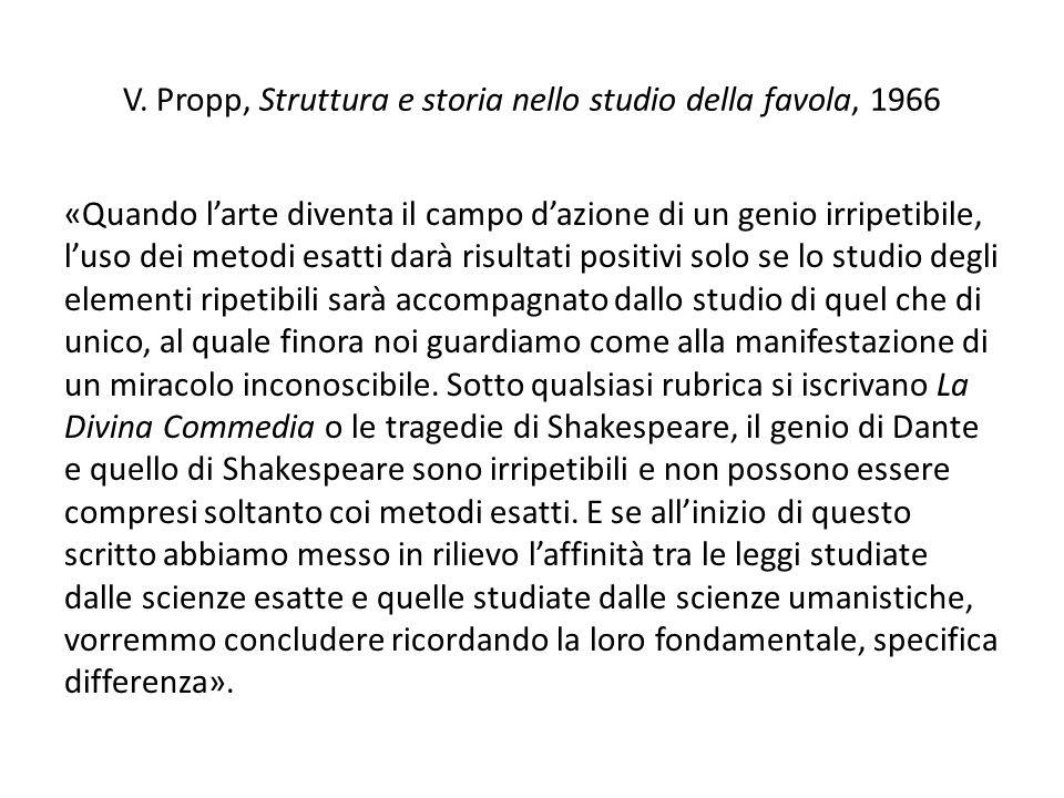 V. Propp, Struttura e storia nello studio della favola, 1966 «Quando l'arte diventa il campo d'azione di un genio irripetibile, l'uso dei metodi esatt