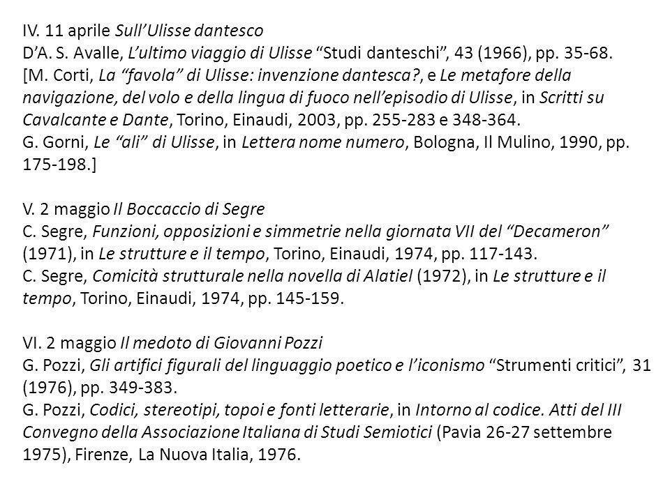 """IV. 11 aprile Sull'Ulisse dantesco D'A. S. Avalle, L'ultimo viaggio di Ulisse """"Studi danteschi"""", 43 (1966), pp. 35-68. [M. Corti, La """"favola"""" di Uliss"""