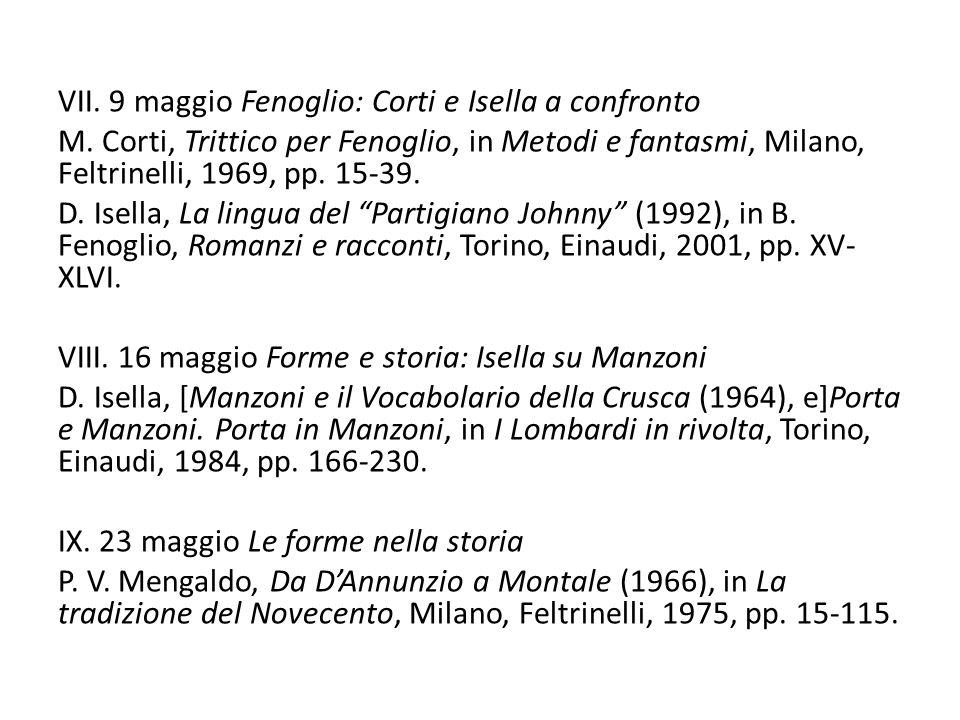 VII. 9 maggio Fenoglio: Corti e Isella a confronto M. Corti, Trittico per Fenoglio, in Metodi e fantasmi, Milano, Feltrinelli, 1969, pp. 15-39. D. Ise