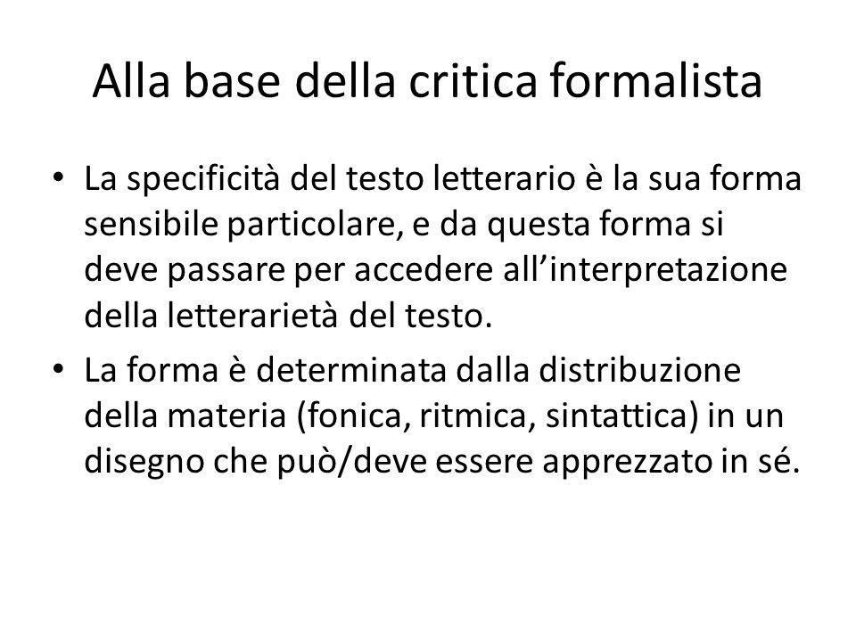Alla base della critica formalista La specificità del testo letterario è la sua forma sensibile particolare, e da questa forma si deve passare per acc