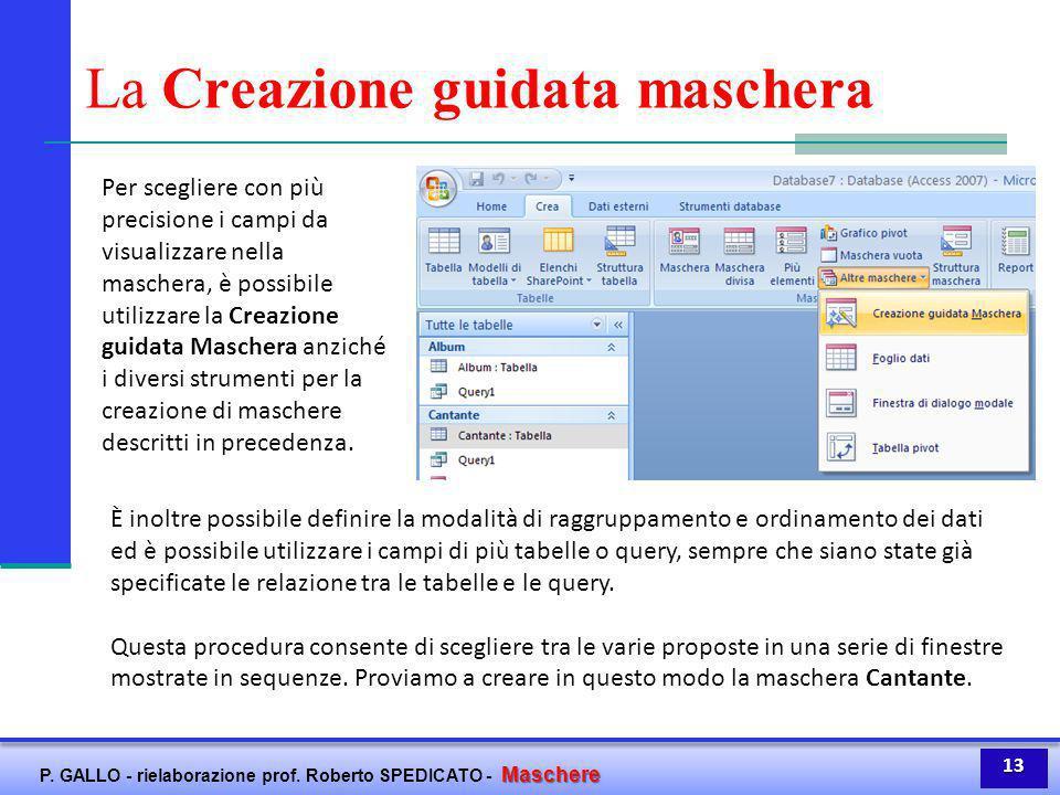 Maschere P. GALLO - rielaborazione prof. Roberto SPEDICATO - Maschere La Creazione guidata maschera Per scegliere con più precisione i campi da visual