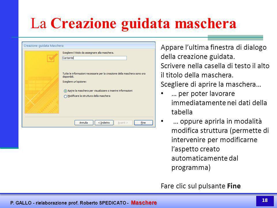 Maschere P. GALLO - rielaborazione prof. Roberto SPEDICATO - Maschere La Creazione guidata maschera Appare l'ultima finestra di dialogo della creazion