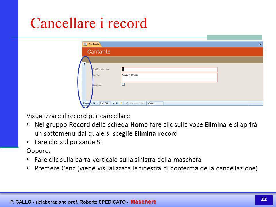 Maschere P. GALLO - rielaborazione prof. Roberto SPEDICATO - Maschere Cancellare i record Visualizzare il record per cancellare Nel gruppo Record dell