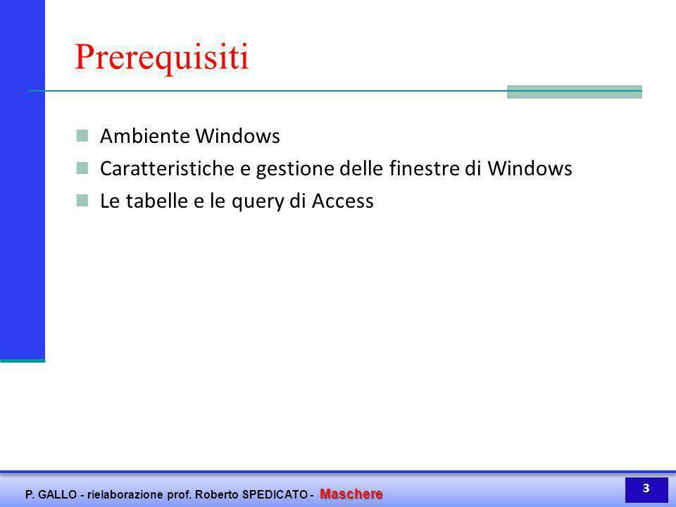 Maschere P. GALLO - rielaborazione prof. Roberto SPEDICATO - Maschere Prerequisiti Ambiente Windows Caratteristiche e gestione delle finestre di Windo