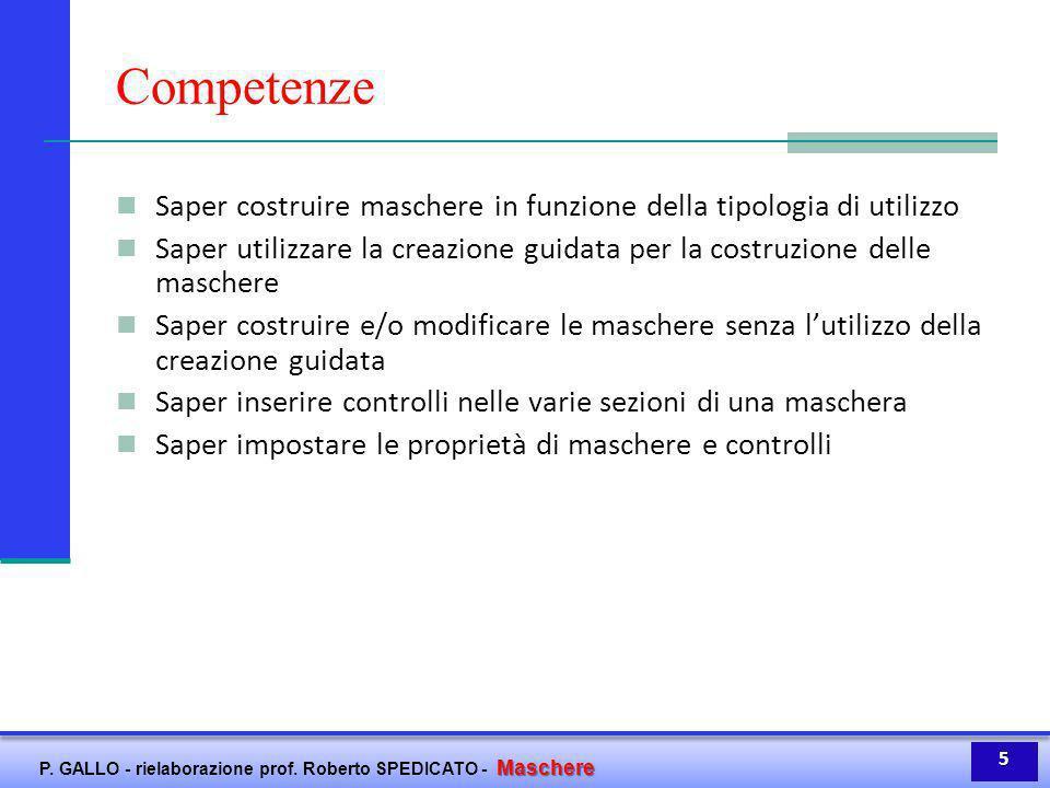 Maschere P. GALLO - rielaborazione prof. Roberto SPEDICATO - Maschere Competenze Saper costruire maschere in funzione della tipologia di utilizzo Sape