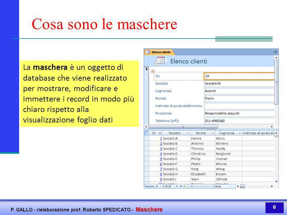 Maschere P. GALLO - rielaborazione prof. Roberto SPEDICATO - Maschere Cosa sono le maschere La maschera è un oggetto di database che viene realizzato