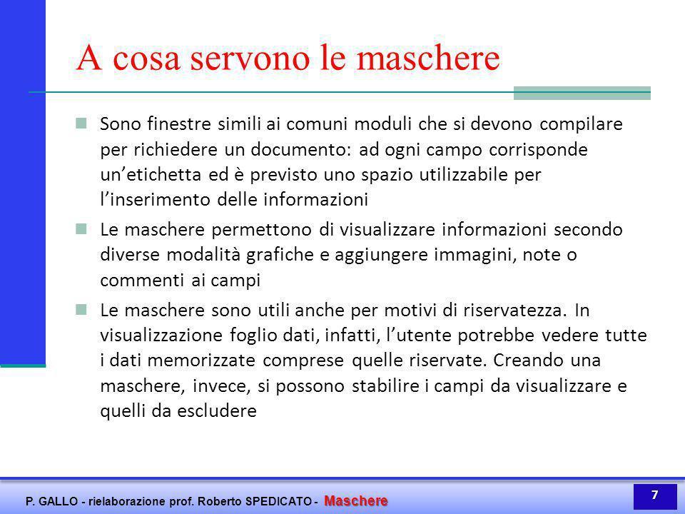 Maschere P. GALLO - rielaborazione prof. Roberto SPEDICATO - Maschere A cosa servono le maschere Sono finestre simili ai comuni moduli che si devono c