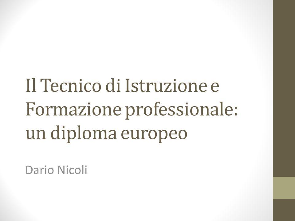 Il Tecnico di Istruzione e Formazione professionale: un diploma europeo Dario Nicoli