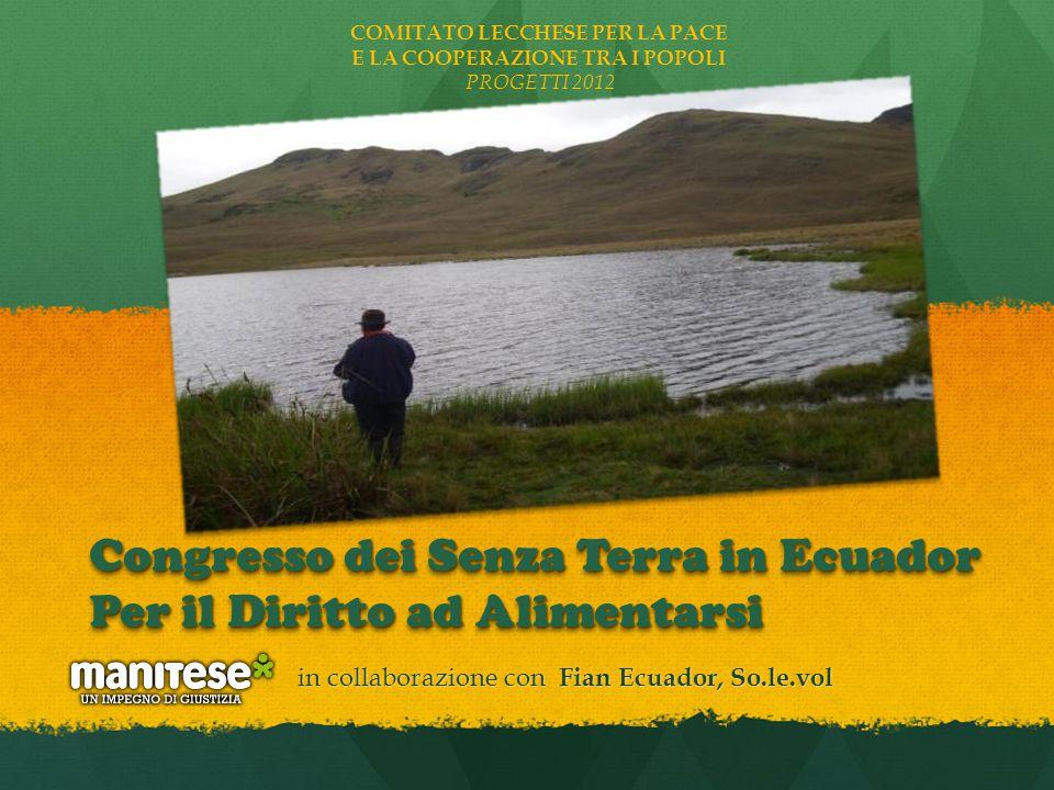 in collaborazione con Fian Ecuador, So.le.vol Congresso dei Senza Terra in Ecuador Per il Diritto ad Alimentarsi COMITATO LECCHESE PER LA PACE E LA CO