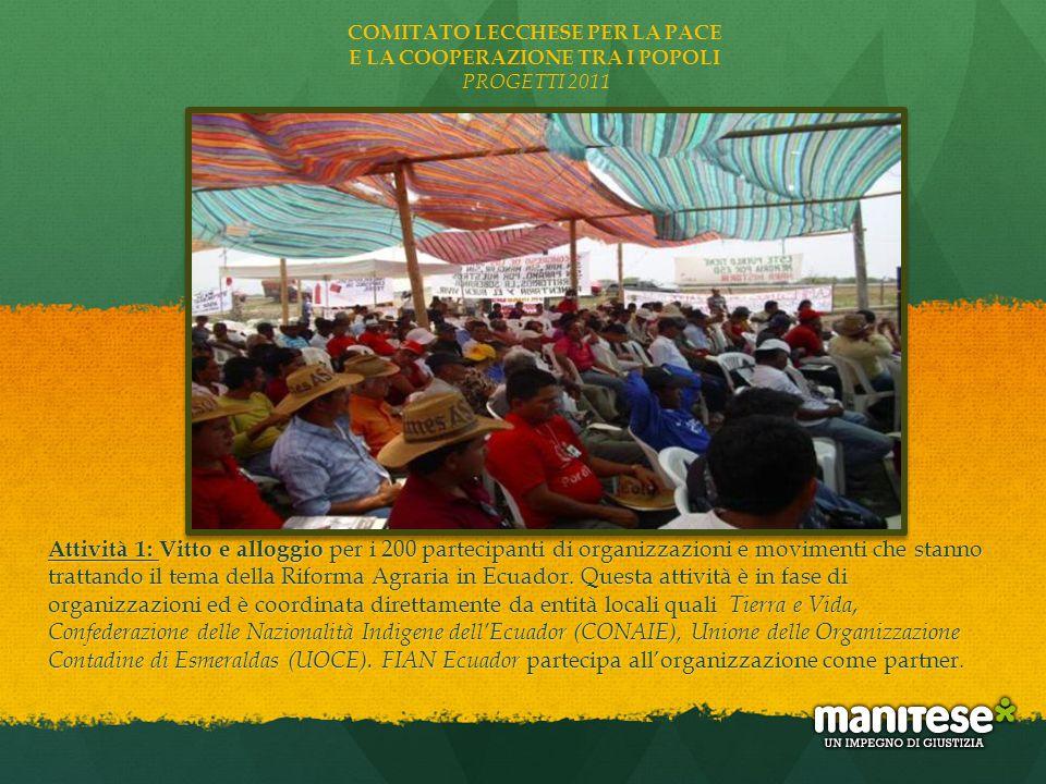 Attività 1: Vitto e alloggio per i 200 partecipanti di organizzazioni e movimenti che stanno trattando il tema della Riforma Agraria in Ecuador. Quest