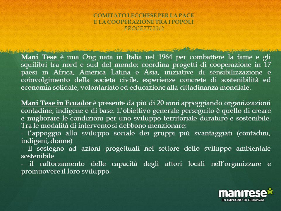 Mani Tese è una Ong nata in Italia nel 1964 per combattere la fame e gli squilibri tra nord e sud del mondo; coordina progetti di cooperazione in 17 p