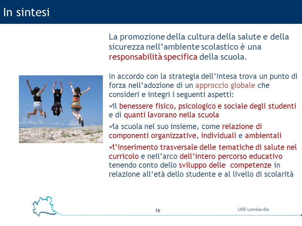 16 USR Lombardia In sintesi La promozione della cultura della salute e della sicurezza nell'ambiente scolastico è una responsabilità specifica della s