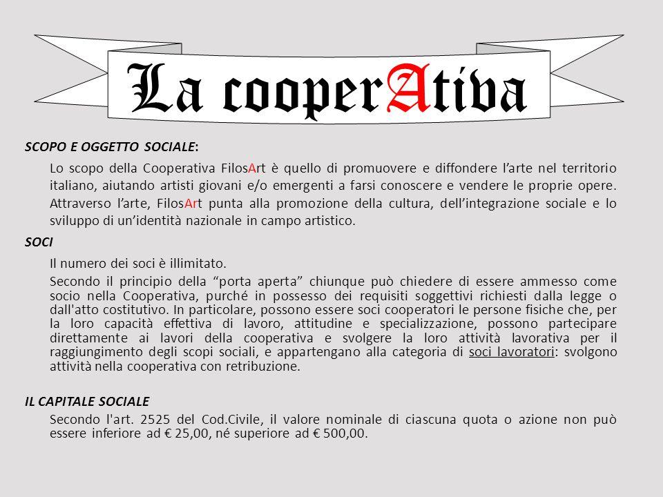 La cooperAtiva SCOPO E OGGETTO SOCIALE: Lo scopo della Cooperativa FilosArt è quello di promuovere e diffondere l'arte nel territorio italiano, aiutan