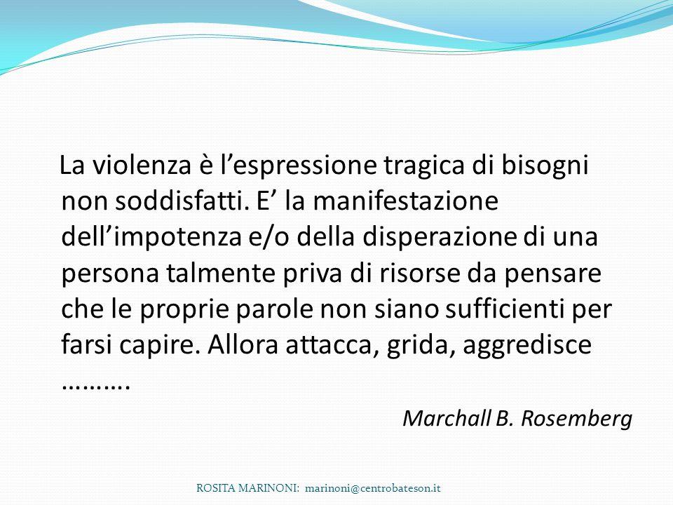 La violenza è l'espressione tragica di bisogni non soddisfatti. E' la manifestazione dell'impotenza e/o della disperazione di una persona talmente pri