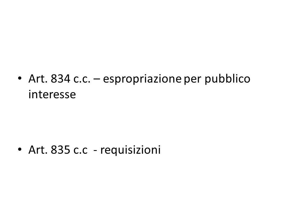 Art. 834 c.c. – espropriazione per pubblico interesse Art. 835 c.c - requisizioni