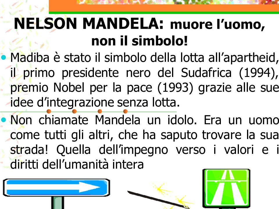NELSON MANDELA: muore l'uomo, non il simbolo! Madiba è stato il simbolo della lotta all'apartheid, il primo presidente nero del Sudafrica (1994), prem