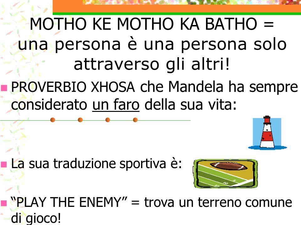 MOTHO KE MOTHO KA BATHO = una persona è una persona solo attraverso gli altri! PROVERBIO XHOSA che Mandela ha sempre considerato un faro della sua vit