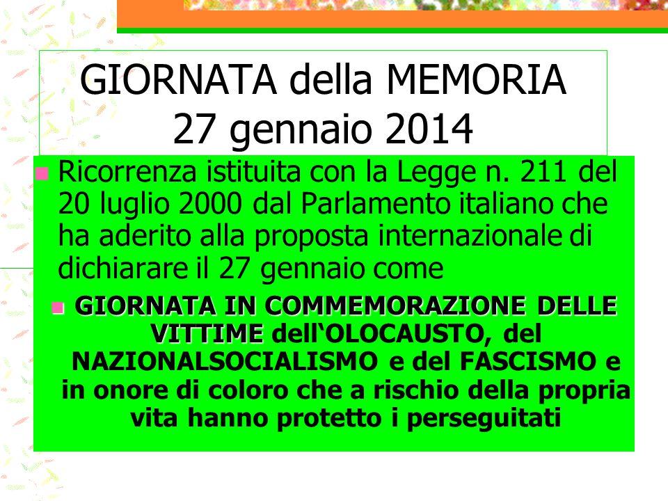 GIORNATA della MEMORIA 27 gennaio 2014 Ricorrenza istituita con la Legge n. 211 del 20 luglio 2000 dal Parlamento italiano che ha aderito alla propost