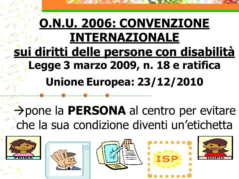 O.N.U. 2006: CONVENZIONE INTERNAZIONALE sui diritti delle persone con disabilità Legge 3 marzo 2009, n. 18 e ratifica Unione Europea: 23/12/2010  pon