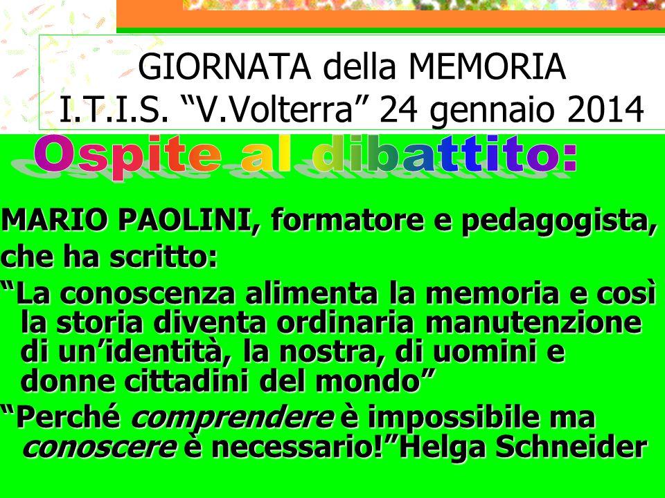 """GIORNATA della MEMORIA I.T.I.S. """"V.Volterra"""" 24 gennaio 2014 MARIO PAOLINI, formatore e pedagogista, che ha scritto: """"La conoscenza alimenta la memori"""