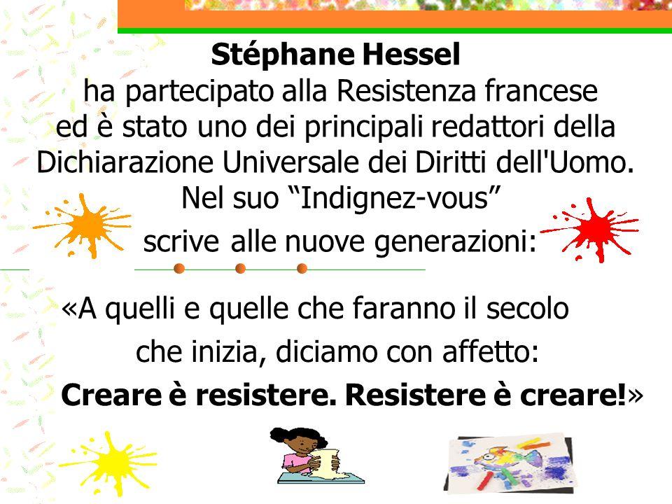 Stéphane Hessel ha partecipato alla Resistenza francese ed è stato uno dei principali redattori della Dichiarazione Universale dei Diritti dell'Uomo.