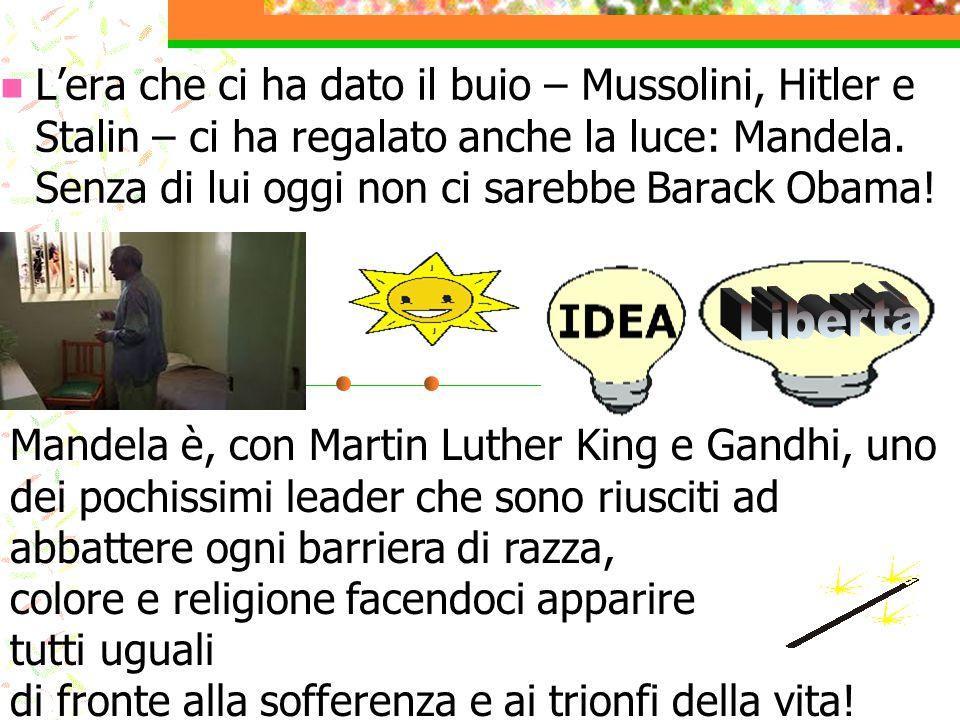 L'era che ci ha dato il buio – Mussolini, Hitler e Stalin – ci ha regalato anche la luce: Mandela. Senza di lui oggi non ci sarebbe Barack Obama! Mand