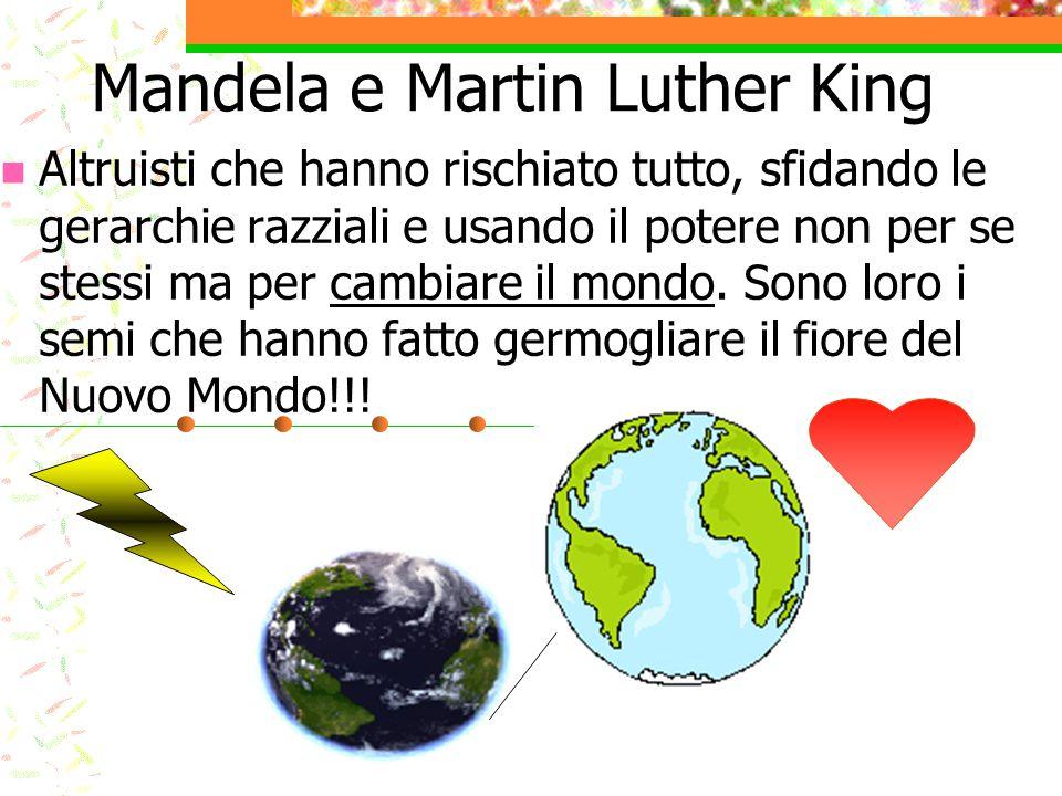 Mandela e Martin Luther King Altruisti che hanno rischiato tutto, sfidando le gerarchie razziali e usando il potere non per se stessi ma per cambiare
