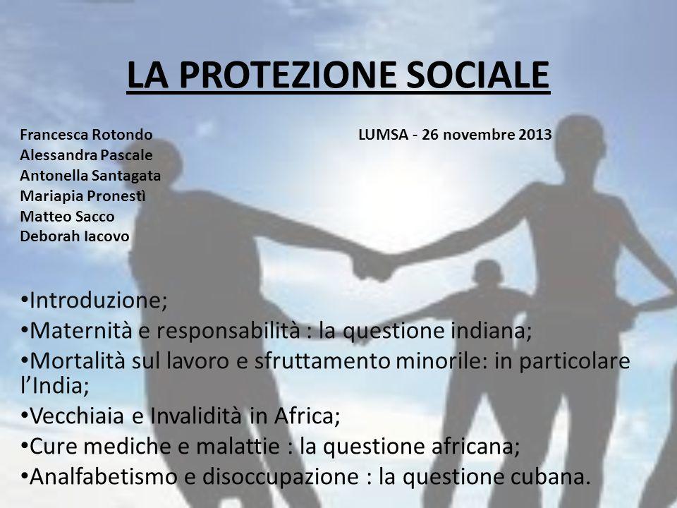 LA PROTEZIONE SOCIALE Introduzione; Maternità e responsabilità : la questione indiana; Mortalità sul lavoro e sfruttamento minorile: in particolare l'