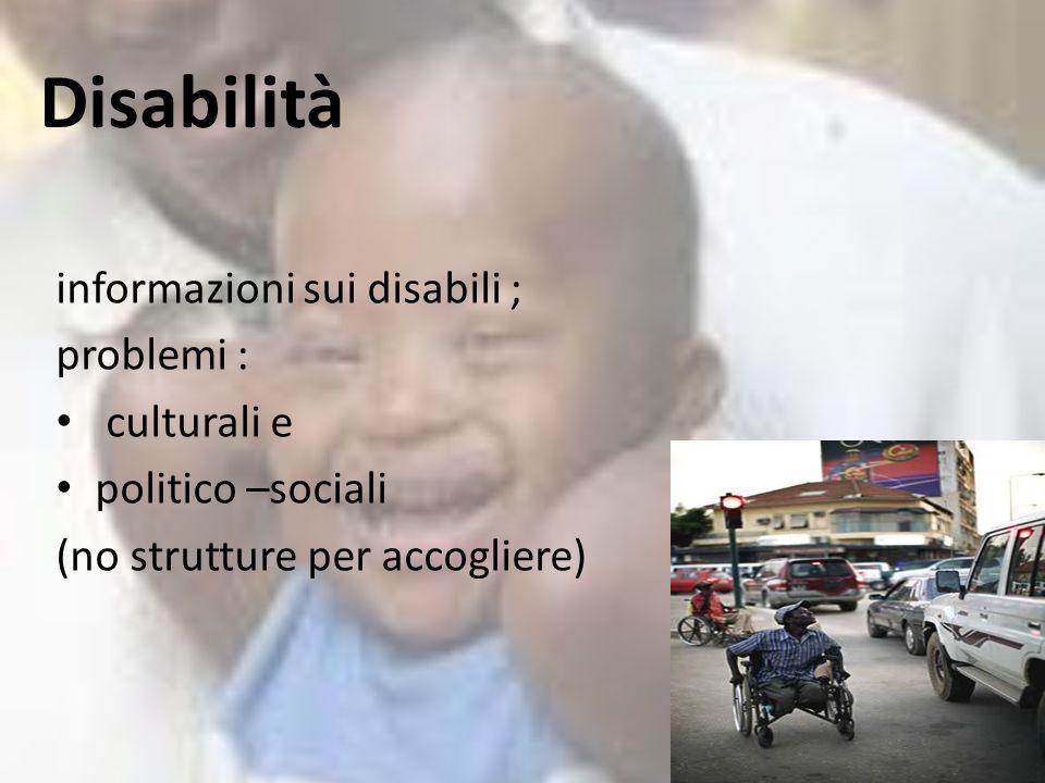 Disabilità informazioni sui disabili ; problemi : culturali e politico –sociali (no strutture per accogliere)