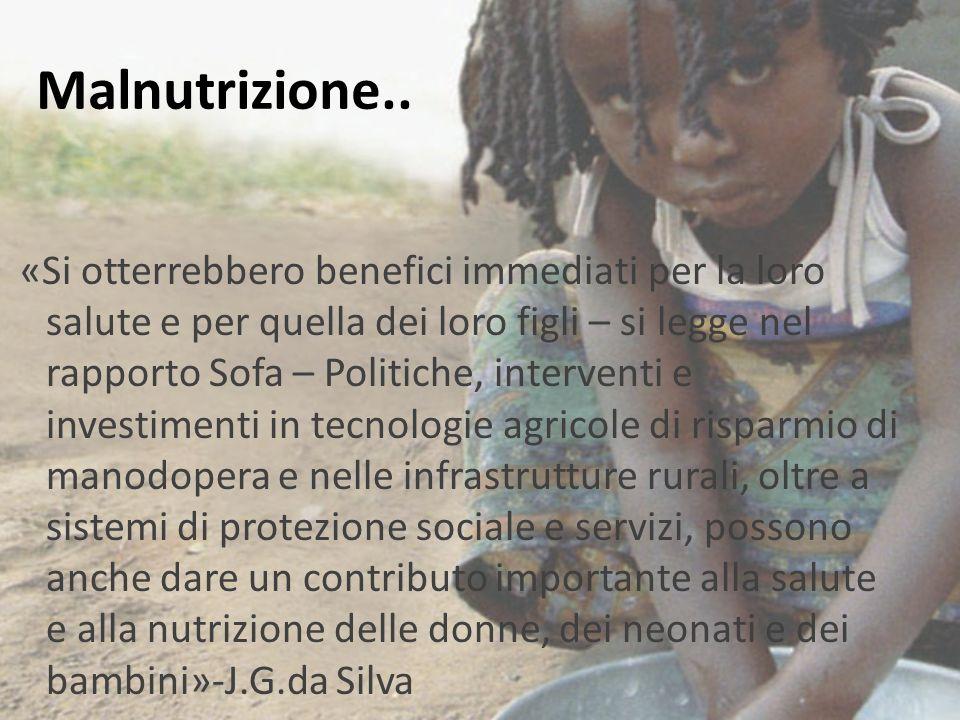 Malnutrizione.. «Si otterrebbero benefici immediati per la loro salute e per quella dei loro figli – si legge nel rapporto Sofa – Politiche, intervent