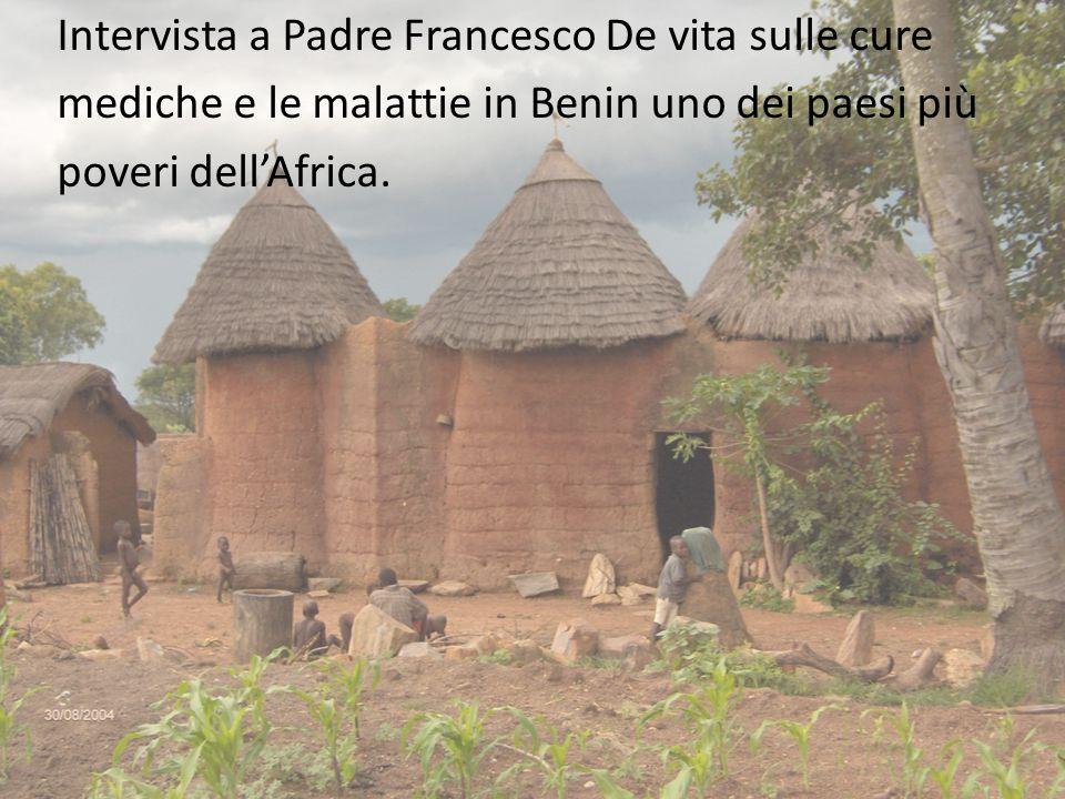Intervista a Padre Francesco De vita sulle cure mediche e le malattie in Benin uno dei paesi più poveri dell'Africa.
