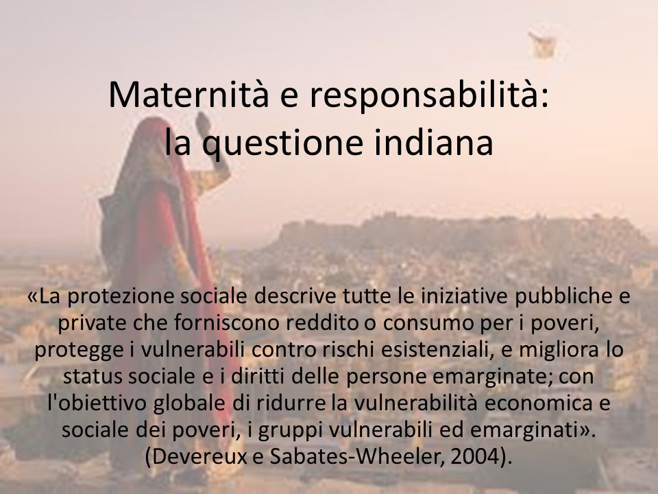Maternità e responsabilità: la questione indiana «La protezione sociale descrive tutte le iniziative pubbliche e private che forniscono reddito o cons