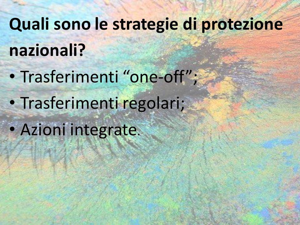 """Quali sono le strategie di protezione nazionali? Trasferimenti """"one-off""""; Trasferimenti regolari; Azioni integrate."""
