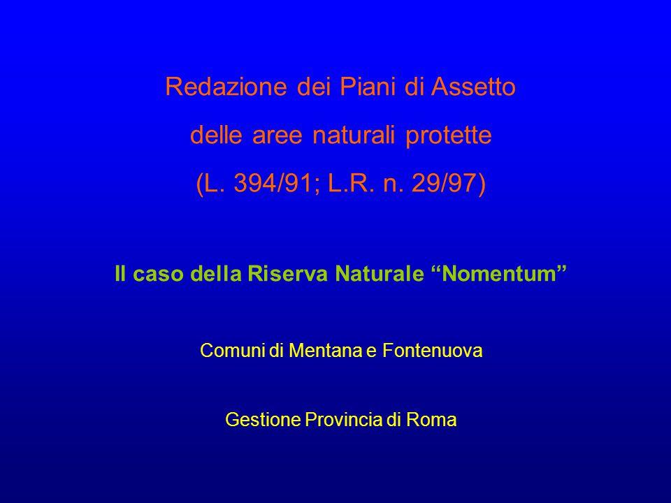"""Redazione dei Piani di Assetto delle aree naturali protette (L. 394/91; L.R. n. 29/97) Il caso della Riserva Naturale """"Nomentum"""" Comuni di Mentana e F"""
