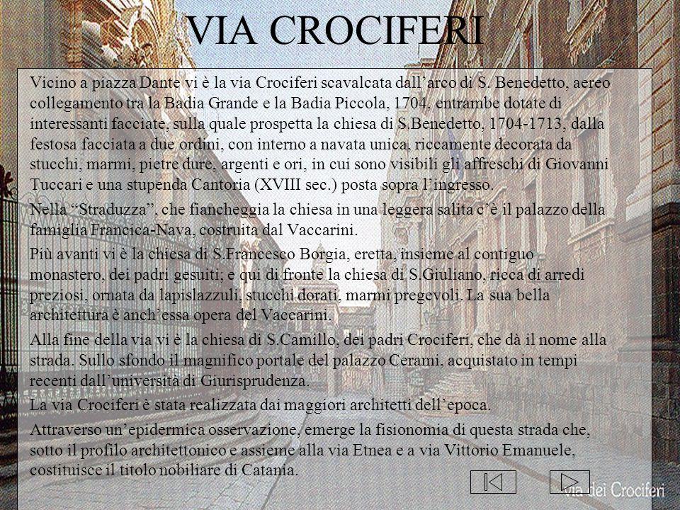 VIA CROCIFERI Vicino a piazza Dante vi è la via Crociferi scavalcata dall'arco di S. Benedetto, aereo collegamento tra la Badia Grande e la Badia Picc