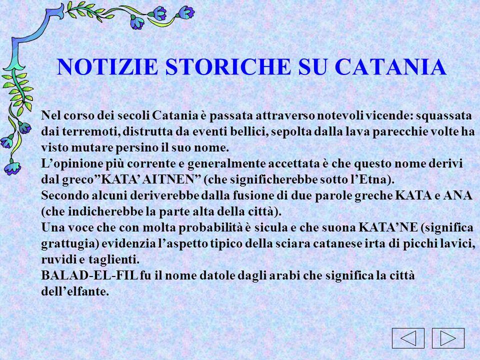 NOTIZIE STORICHE SU CATANIA Nel corso dei secoli Catania è passata attraverso notevoli vicende: squassata dai terremoti, distrutta da eventi bellici,